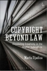 Copyright Beyond Law Regulating Creativity in the Graffiti Subculture